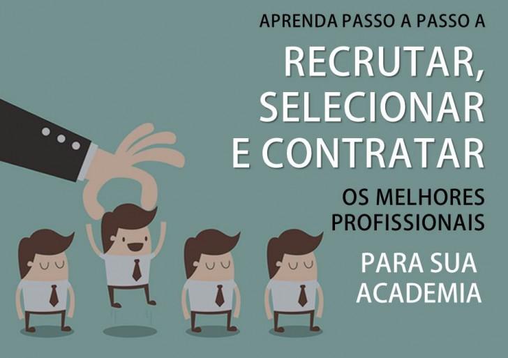 Aprenda Passo a Passo a Selecionar, Recrutar e Contratar os Melhores Profissionais para sua Academia